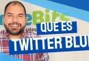 Qué es Twitter Blue y cómo funciona [Vídeo]